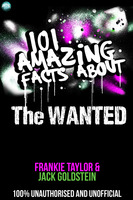 101 Amazing Facts About The Wanted - Jack Goldstein,Frankie Taylor