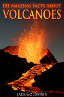 101 Amazing Facts about Volcanoes - Jack Goldstein