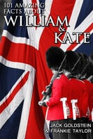 101 Amazing Facts about William and Kate - Jack Goldstein,Frankie Taylor