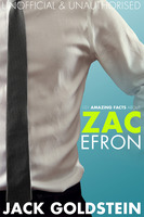 101 Amazing Facts about Zac Efron - Jack Goldstein