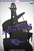 101 Amazing Justin Bieber Facts - Chris Peacock