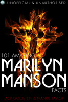 101 Amazing Marilyn Manson Facts - Jack Goldstein,Frankie Taylor