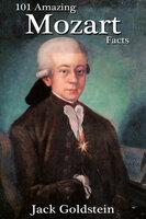 101 Amazing Mozart Facts - Jack Goldstein