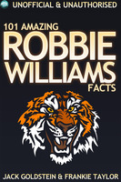 101 Amazing Robbie Williams Facts - Jack Goldstein,Frankie Taylor