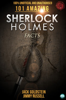 101 Amazing Sherlock Holmes Facts - Jack Goldstein, Jimmy Russell