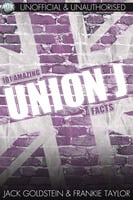 101 Amazing Union J Facts - Jack Goldstein,Frankie Taylor