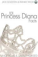 101 Princess Diana Facts - Jack Goldstein,Frankie Taylor