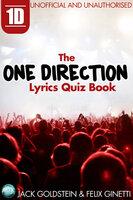 1D - The One Direction Lyrics Quiz Book - Jack Goldstein,Felix Ginetti