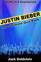 Justin Bieber - The Ultimate Quiz Book - Jack Goldstein