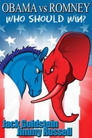 Obama vs Romney: Who Should Win? - Jack Goldstein,Jimmy Russell