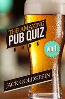 The Amazing Pub Quiz Book - Volume 1 - Jack Goldstein