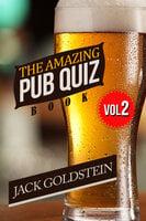 The Amazing Pub Quiz Book - Volume 2 - Jack Goldstein