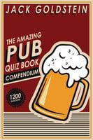 The Amazing Pub Quiz Book Compendium - Jack Goldstein