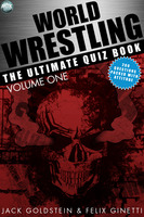 World Wrestling: The Ultimate Quiz Book - Volume 1 - Jack Goldstein, Felix Ginetti