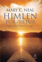 Himlen tur/retur - en läkares häpnadsväckande berättelse om döden, himlen, änglarna och återkomsten till livet - Mary C. Neal