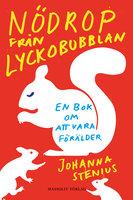 Nödrop från lyckobubblan - en bok om att vara förälder - Johanna Stenius