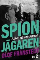 Spionjägaren - D. 2, Säpo, IB och Palme - Olof Frånstedt