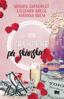 Champagne på skånska - Lillemor Bruce,Monika Carnehult,Johanna Holm
