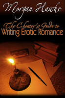 The Cheater's Guide to Writing Erotic Romance - Morgan Hawke