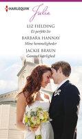 Et perfekt liv / Mine hemmeligheder / Gammel kærlighed - Barbara Hannay,Liz Fielding,Jackie Braun