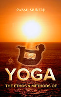 The Ethos and Methods of Yoga - Swami Mukerji