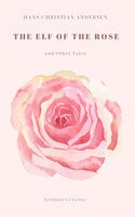 The Elf of The Rose and Other Tales - Hans Christian Andersen