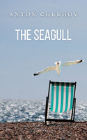 The Seagull: A play in four acts - Anton Chekhov