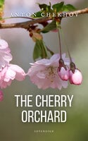 The Cherry Orchard: A comedy in four acts - Anton Chekhov