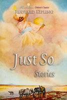 Just So Stories - Rudyard Kipling