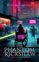 The Phantom 'Rickshaw And Other Ghost Stories - Rudyard Kipling