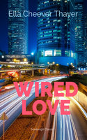 Wired Love - Ella Cheever Thayer