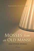 Mosses from an Old Manse and Other Stories - Nathaniel Hawthorne