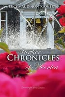 Further Chronicles of Avonlea - Lucy Montgomery