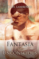 Fantasia of the Unconscious - D.H. Lawrence