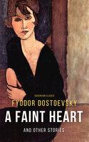 A Faint Heart and Other Stories - Fyodor Dostoyevsky