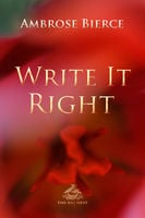 Write It Right: A little blacklist of literary faults - Ambrose Bierce, Josh Verbae