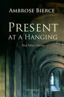 Present at a Hanging and Other Ghost Stories - Ambrose Bierce
