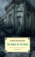 The House of the Dead: Prison Life in Siberia - Fyodor Dostoyevsky