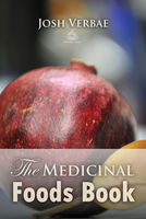 The Medicinal Foods Book - Josh Verbae