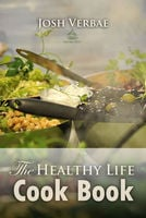 The Healthy Life Cook Book - Josh Verbae