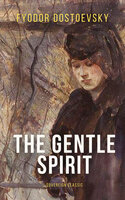 The Gentle Spirit: A Fantastic Story - Fyodor Dostoyevsky