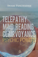Telepathy, Mind Reading, Clairvoyance, and Other Psychic Powers - Swami Panchadasi