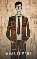 What Is Man? - Mark Twain