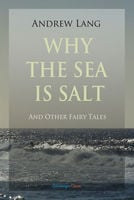 Why the Sea is Salt and Other Fairy Tales - Andrew Lang