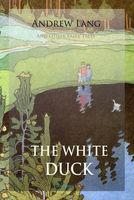 The White Duck and Other Fairy Tales - Andrew Lang