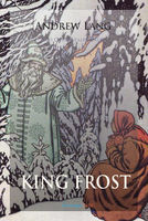 King Frost and Other Fairy Tales - Andrew Lang