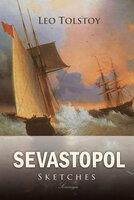 Sevastopol Sketches - Leo Tolstoy