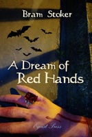 A Dream of Red Hands - Bram Stoker