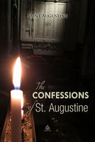 The Confessions of St. Augustine - Saint Augustine