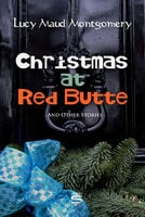 Christmas at Red Butte and Other Stories - Lucy Maud Montgomery